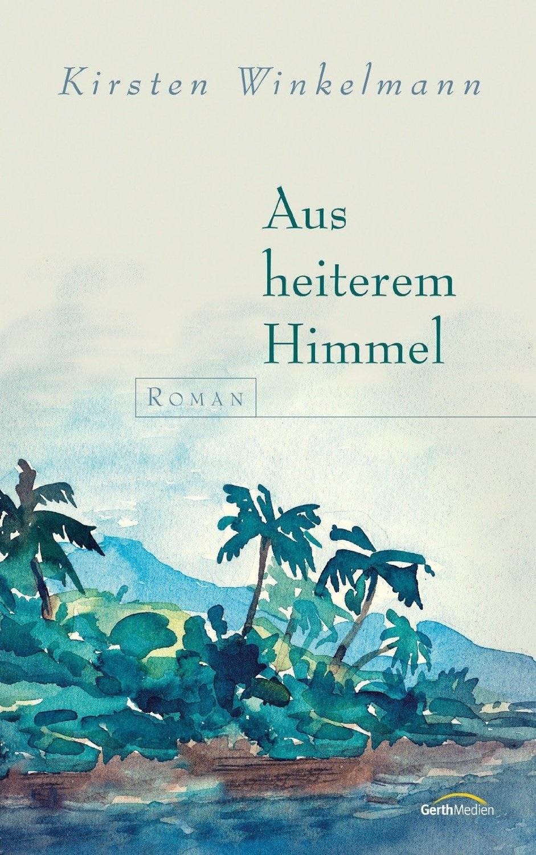 Aus heiterem Himmel - Kirsten Winkelmann
