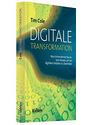 Digitale Transformation: Wie digitale Technologien die Zukunft vieler Unternehmen bedrohen und was heute getan werden muss, um zu den Gewinnern des Wandels zu zählen - Cole, Tim