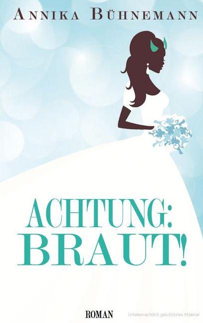 Achtung: Braut! - Annika Bühnemann