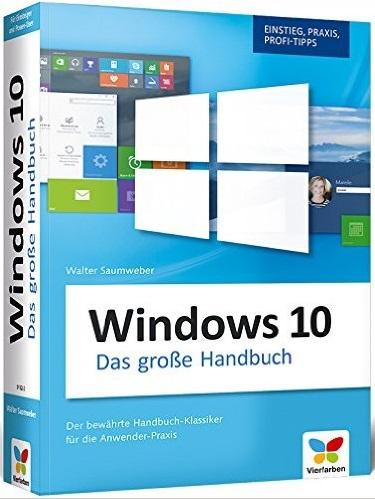 Windows 10: Das große Windows 10 Handbuch. Einstieg, Praxis, Profi-Tipps - das Kompendium zu Windows 10 - Walter Saumweb
