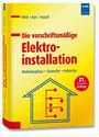 Die vorschriftsmäßige Elektroinstallation: Wohnungsbau - Gewerbe - Industrie - Alfred Hösl
