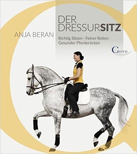 Der Dressursitz: Richtig sitzen - Feiner Reiten - Gesunder Pferderücken - Anja Beran