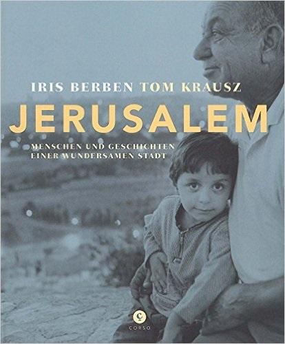 Jerusalem: Menschen und Geschichten einer wundersamen Stadt - Berben, Iris