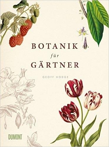 Botanik für Gärtner: Von Achselknospe bis Zwiebelpflanze. Die Wissenschaft der Pflanzen - Geoff Hodge