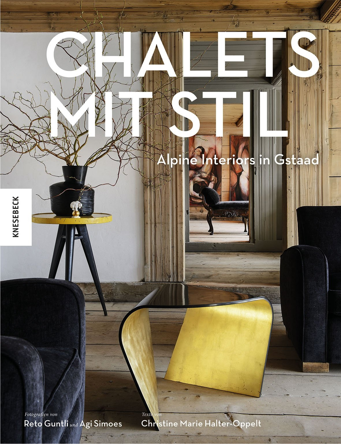 Chalets mit Stil: Alpine Interiors in Gstaad - Reto Guntli et al.