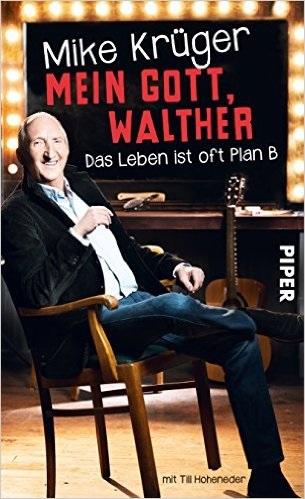Mein Gott, Walther: Das Leben ist oft Plan B - Krüger, Mike