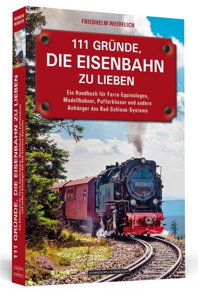 111 Gründe, die Eisenbahn zu lieben - Ein Handb...