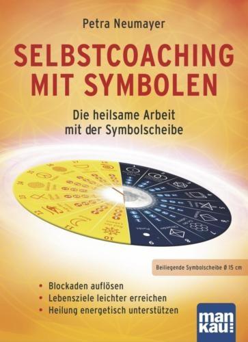 Selbstcoaching mit Symbolen: Die heilsame Arbeit mit der Symbolscheibe - Blockaden auflösen / Lebensziele leichter errei