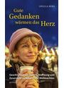 Gute Gedanken wärmen das Herz: Geschichten von Freude, Hoffnung und Zuversicht zu Advent und Weihnachten - Ursula Berg
