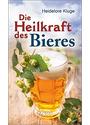 Die Heilkraft des Bieres - Heidelore Kluge