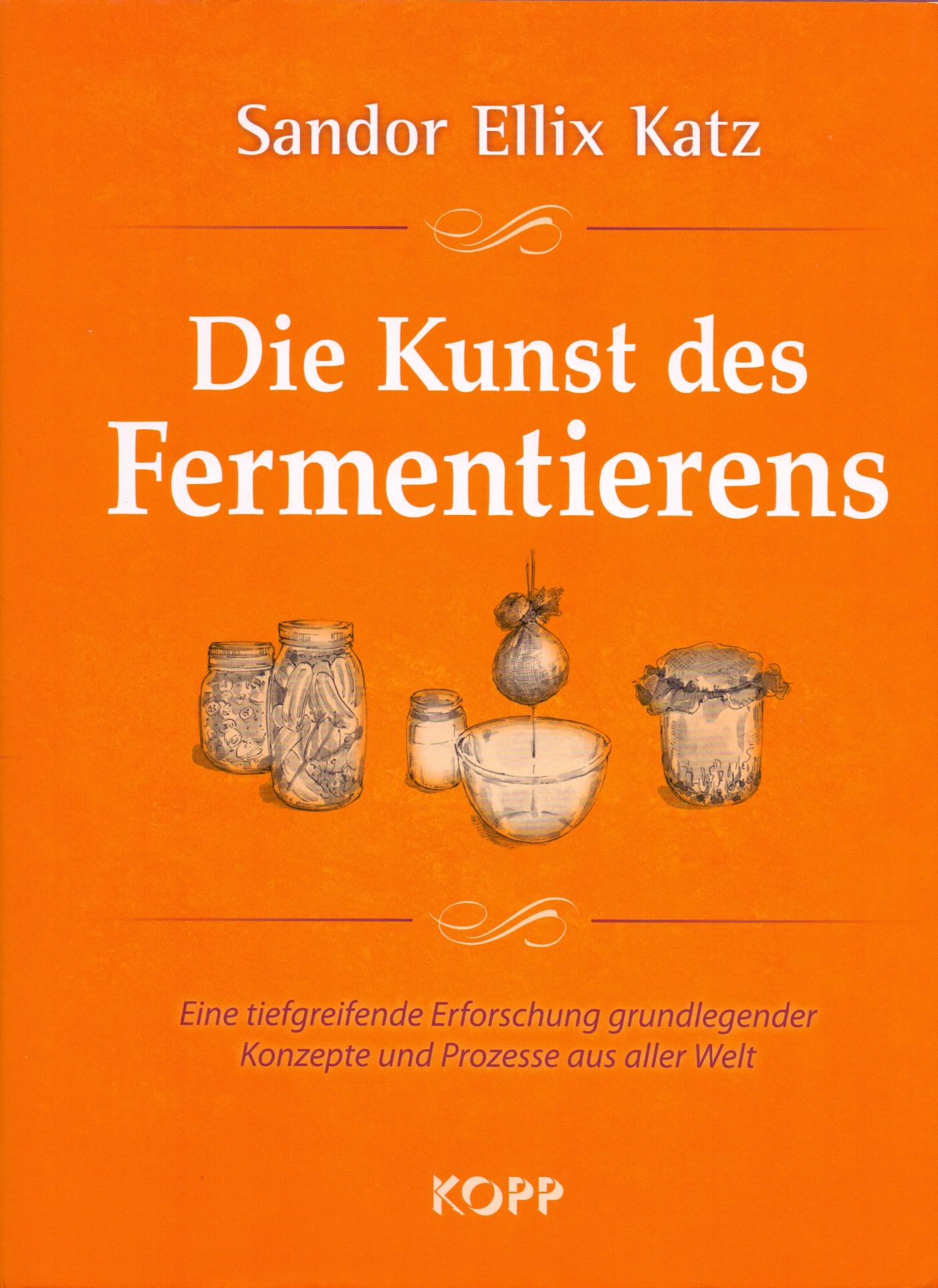 Die Kunst des Fermentierens - Sandor Ellix Katz...