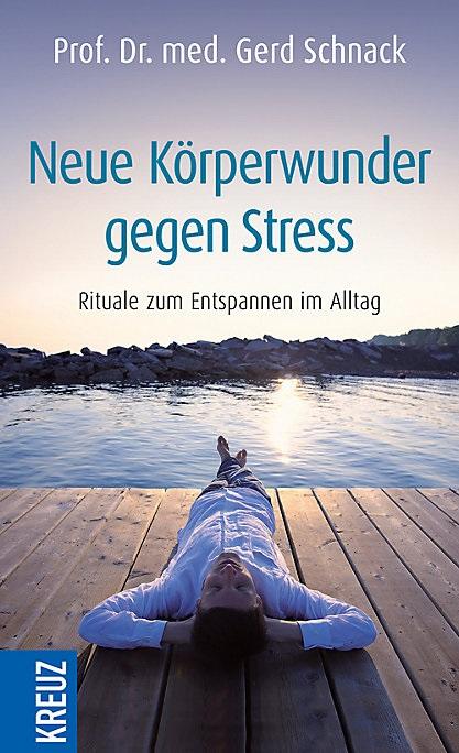 Neue Körperwunder gegen Stress: Rituale zum Entspannen im Alltag - Schnack, Gerd