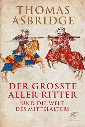 Der größte aller Ritter: und die Welt des Mittelalters - Asbridge, Thomas