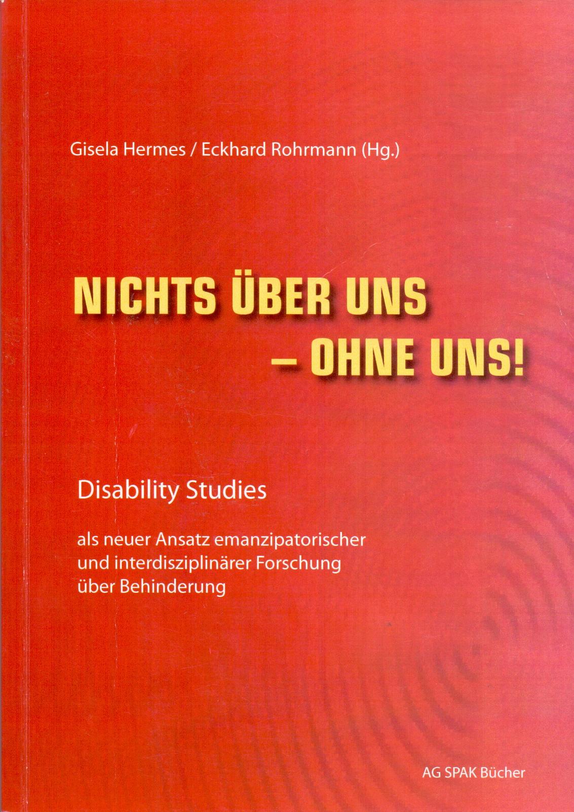 Nichts über uns - ohne uns!: Disability Studies als neuer Ansatz emanzipatorischer und interdisziplinärer Forschung über