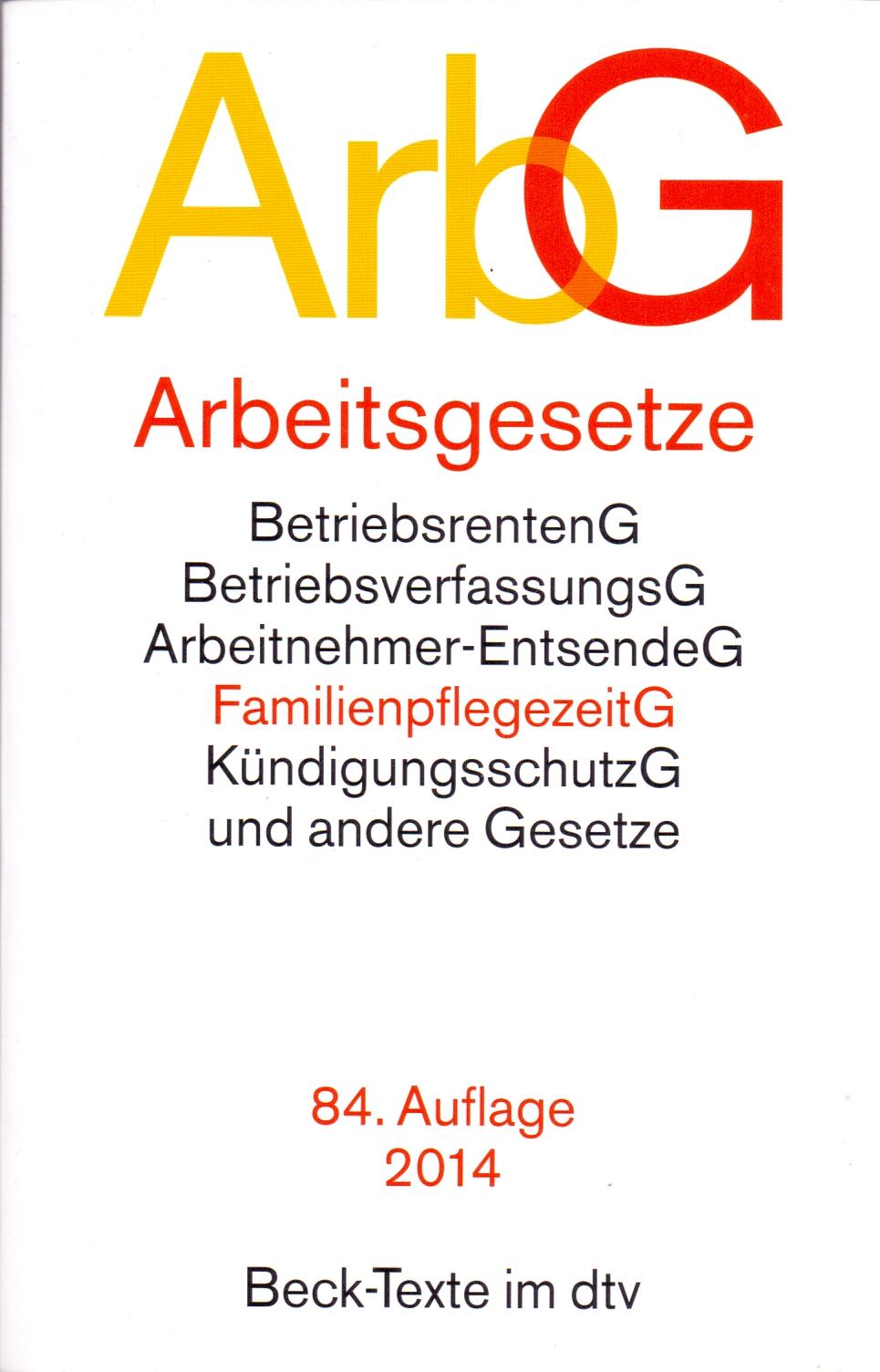 ArbG - Arbeitsgesetze: BetriebsrentenG, BetriebsverfassungsG, Arbeitnehmer-EntsendeG, FamilienpflegezeitG, Kündigungssch