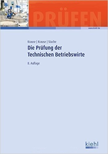 Die Prüfung der Technischen Betriebswirte (Prüfungsbücher für Betriebswirte und Meister) - Günter Krause [8. Auflage 201