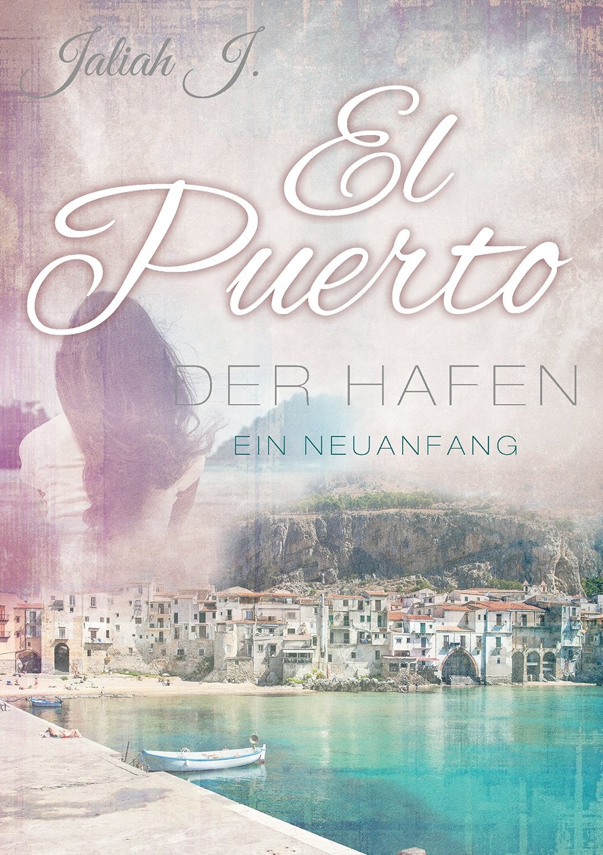 El Puerto - Der Hafen: Band 1 - Ein Neubeginn - Jaliah J.