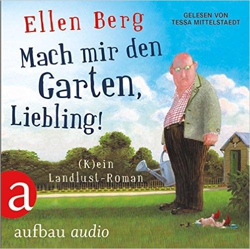 Mach mir den Garten, Liebling!: (K)ein Landlust-Roman - Ellen Berg