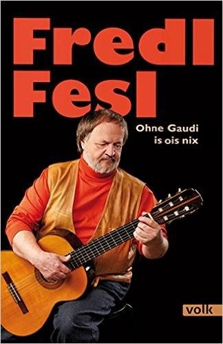 Fredl Fesl: Ohne Gaudi is ois nix - Fred Fesl