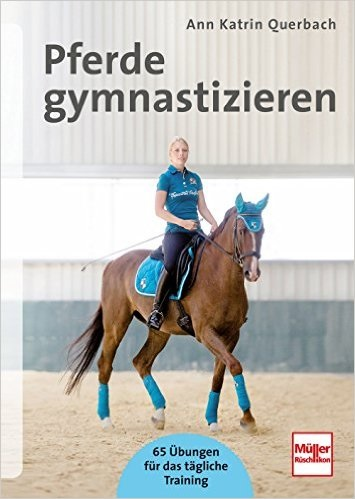Pferde gymnastizieren: 65 Übungen für das tägliche Training - Ann Katrin Querbach