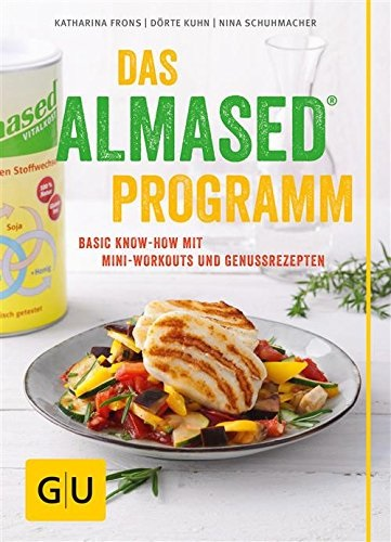 Das Almased-Programm: Basic Know-how, 4-Phasen-Plan, Mini-Workout, Genussrezepte - Dörte Kuhn et al.