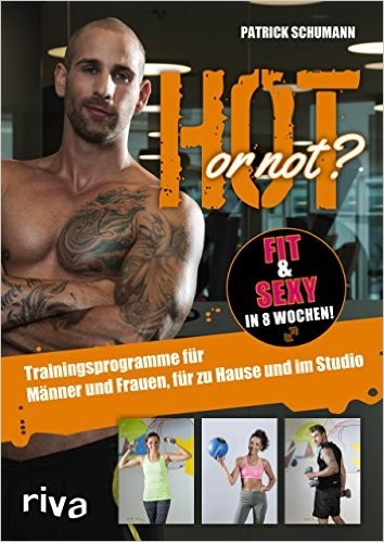 Hot or not? Fit & sexy in 8 Wochen!: Trainingsprogramme für Männer und Frauen, für zu Hause und im Studio - Patrick Schumann