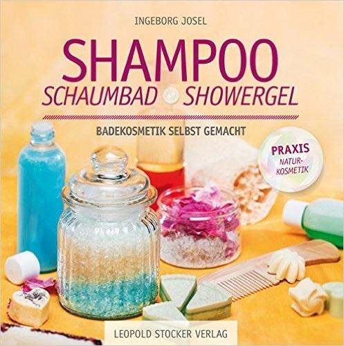 Shampoo, Schaumbad, Showergel: Badekosmetik selbst gemacht - Ingeborg Josel