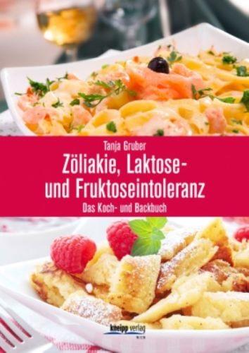 Zöliakie, Laktose- und Fruktoseintoleranz: Das Koch- und Backbuch - Tanja Gruber