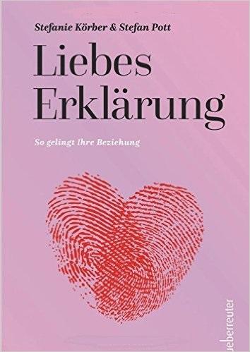LiebesErklärung: So gelingt Ihre Beziehung - Stefanie Körber, Stefan Pott