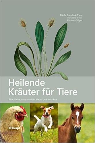 Heilende Kräuter für Tiere: Pflanzliche Hausmittel für Heim- und Nutztiere - Cäcilia Brendieck-Worm et al.