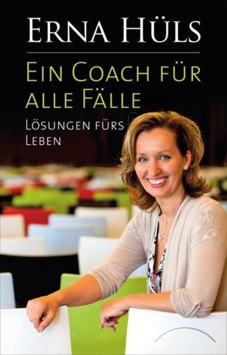 Ein Coach für alle Fälle: Lösungen fürs Leben - Erna Hüls