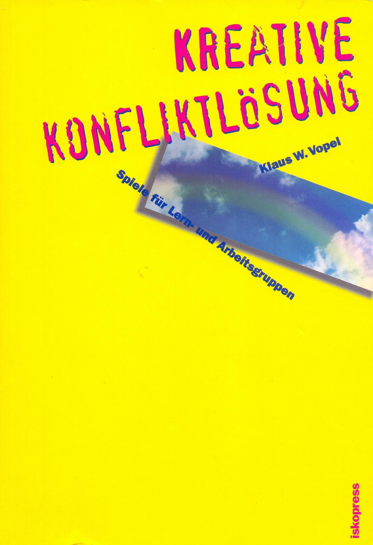Kreative Konfliktlösung: Spiele für Lern- und Arbeitsgruppen - Klaus W. Vopel [Taschenbuch, 3. Auflage 2008]