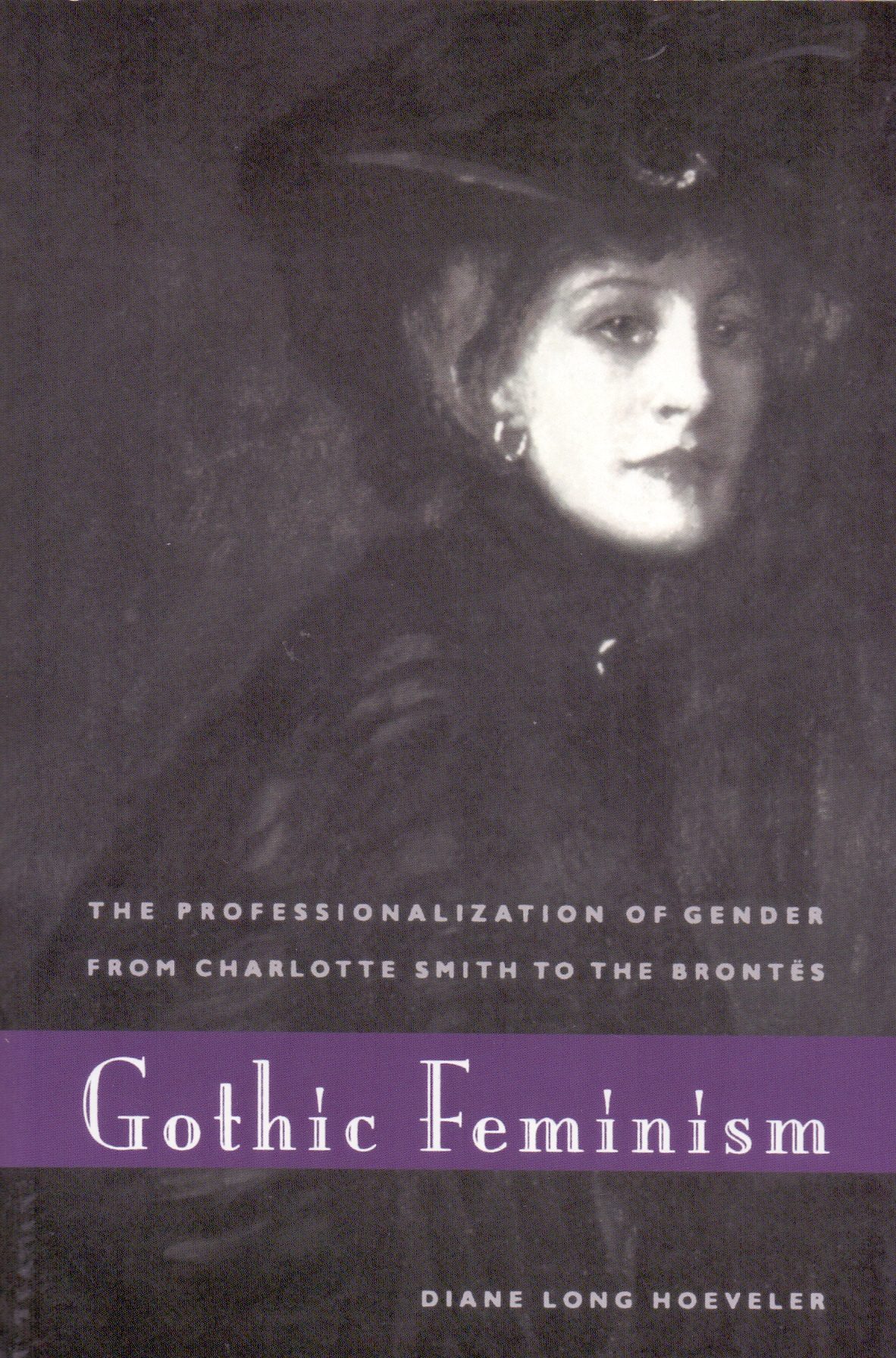 Gothic Feminism: The Professionalization of Gender from Charlotte Smith to the Brontes - Diane Long Hoeveler [Taschenbuc
