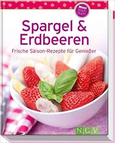 Spargel & Erdbeeren (Minikochbuch): Frische Sai...