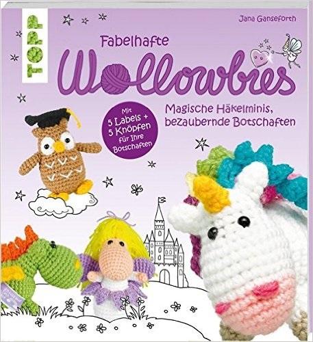 Fabelhafte Wollowbies: Magische Häkelminis, bezaubernde Botschaften - Jana Ganseforth