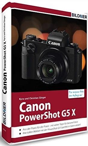 Canon PowerShot G5X - Für bessere Fotos von Anfang an!: Das Kamerahandbuch für den praktischen Einsatz - Kyra Sänger, Ch