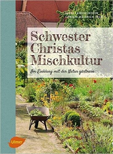 Schwester Christas Mischkultur: Im Einklang mit der Natur gärtnern - Jutta Langheineken, Sr. Christa Weinrich