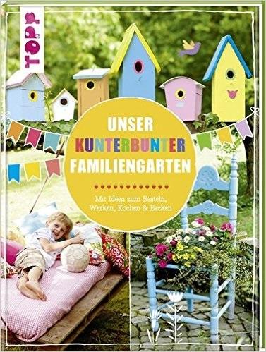 Unser kunterbunter Familiengarten: Mit Ideen zu...