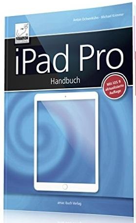 iPad Pro Handbuch (iOS 9) - für alle iPads mit iOS 9 geeignet (iPad Air, iPad Pro und iPad mini) + alle Details zum Appl