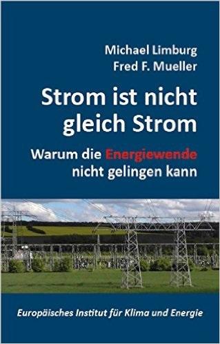 Strom ist nicht gleich Strom: Warum die Energiewende nicht gelingen kann - Michael Limburg, Fred F. Mueller