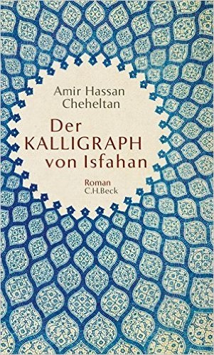 Der Kalligraph von Isfahan - Amir Hassan Cheheltan