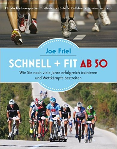 Schnell und fit ab 50: Ein Trainingshandbuch für Ausdauersportler im besten Alter - Joe Friel