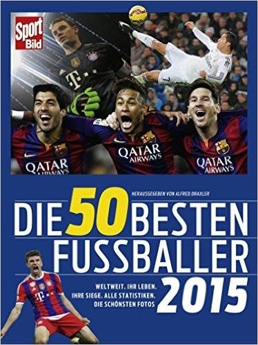 Die 50 besten Fußballer 2015: Weltweit, Ihr Leb...