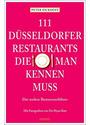 111 Düsseldorfer Restaurants, die man kennen muss: Der andere Restaurantführer - Peter Eickhoff