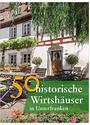 50 historische Wirtshäuser in Unterfranken - Annette Faber et al.
