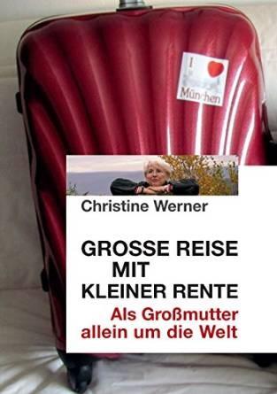 Große Reise mit kleiner Rente: Als Großmutter allein um die Welt - Christine Werner