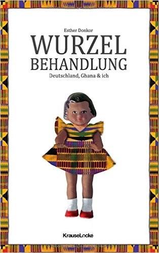 Wurzelbehandlung: Deutschland, Ghana und ich - Esther Donkor