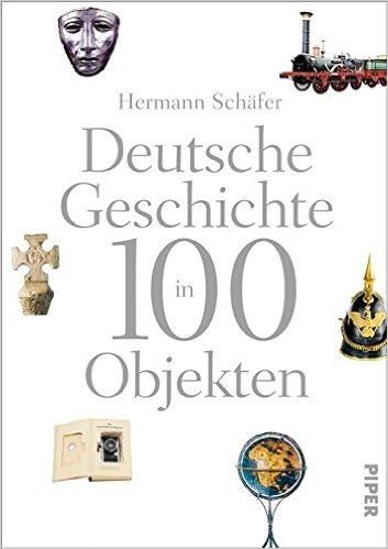 Deutsche Geschichte in 100 Objekten - Hermann Schäfer