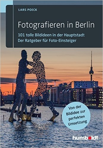 Fotografieren in Berlin: 101 tolle Bildideen in...