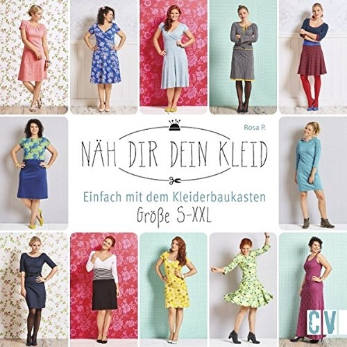 Näh dir dein Kleid: Einfach mit dem Kleiderbaukasten - Größe S-XXL - Rosa P.